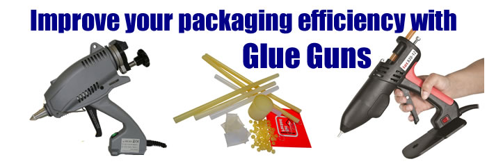 Glue Guns - Improve your packaging efficiency